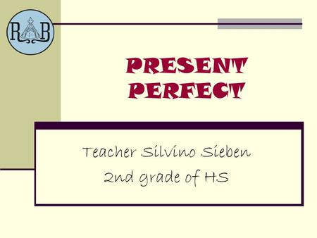 PRESENT PERFECT Teacher Silvino Sieben 2nd grade of HS.