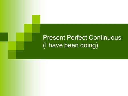 Present Perfect Continuous (I have been doing). Have/has been -ing Have/has been –ing is the present perfect continuous: I/we/they/you have (= I've, etc.)