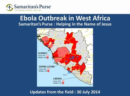 Ebola Outbreak in West Africa Samaritan's Purse : Helping in the Name of Jesus Updates from the field : 30 July 2014.