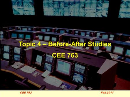 1 CEE 763 Fall 2011 Topic 4 – Before-After Studies CEE 763.