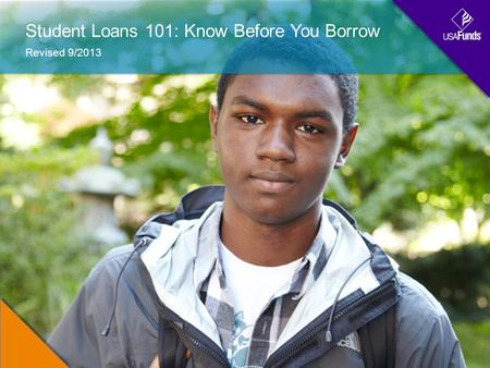 Student Loans 101: Know Before You Borrow Revised 9/2013.