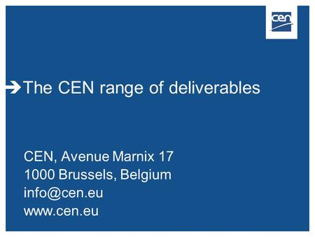 CEN, Avenue Marnix 17 1000 Brussels, Belgium   The CEN range of deliverables.