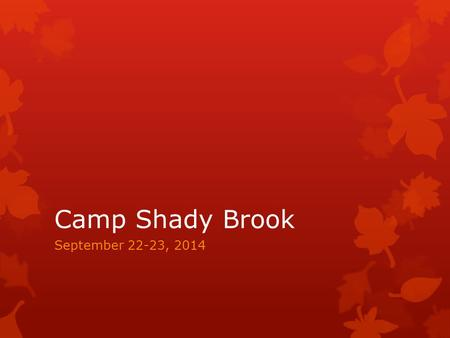 Camp Shady Brook September 22-23, 2014. Purpose  This field trip ties in with character education and helps students learn the value of working as a.
