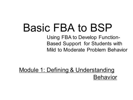Basic FBA to BSP Module 1: Defining & Understanding Behavior