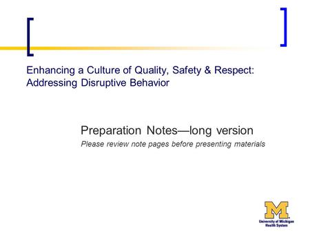 Enhancing a Culture of Quality, Safety & Respect: Addressing Disruptive Behavior Preparation Notes—long version Please review note pages before presenting.