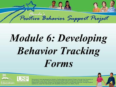 Module 6: Developing Behavior Tracking Forms Data System Definitions Referral Process Establishing a Data-based Decision-making System Referral Form.