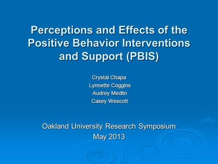 Perceptions and Effects of the Positive Behavior Interventions and Support (PBIS) Crystal Chapa Lynnette Coggins Lynnette Coggins Audrey Medlin Audrey.