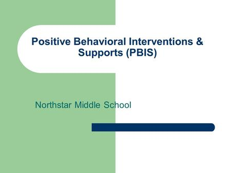 Positive Behavioral Interventions & Supports (PBIS) Northstar Middle School.