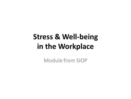 Stress & Well-being in the Workplace Module from SIOP.