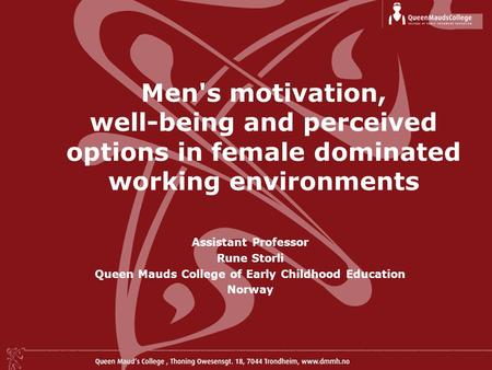 Men's motivation, well-being and perceived options in female dominated working environments Assistant Professor Rune Storli Queen Mauds College of Early.