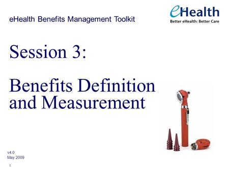 1 Session 3: Benefits Definition and Measurement v4.0 May 2009 eHealth Benefits Management Toolkit.
