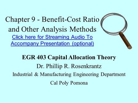 Chapter 9 - Benefit-Cost Ratio and Other Analysis Methods Click here for Streaming Audio To Accompany Presentation (optional) Click here for Streaming.