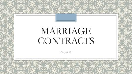 MARRIAGE CONTRACTS Chapter 12. Premarital Relationships & The Law ◦Marriage – the legal union of a man and woman as husband and wife ◦3 Types of Premarital.