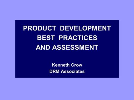 PRODUCT DEVELOPMENT BEST PRACTICES AND ASSESSMENT Kenneth Crow DRM Associates.