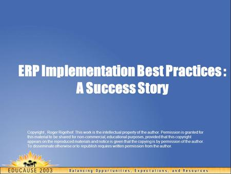 ERP Implementation Best Practices : A Success Story Copyright, Roger Rigelhof. This work is the intellectual property of the author. Permission is granted.