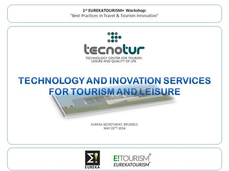 1 st EUREKATOURISM+ Workshop: Best Practices in Travel & Tourism Innovation
