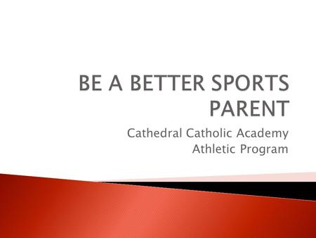 Cathedral Catholic Academy Athletic Program.  Establish parent – coach partnership early  Perception  Disagreement  Solve situations amiably to maintain.