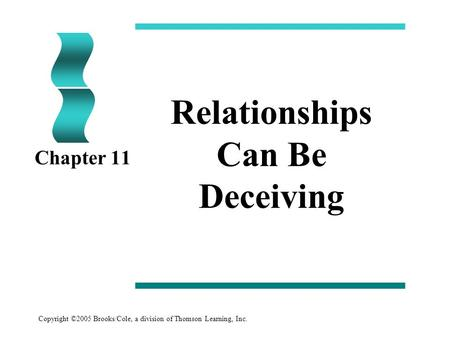 Copyright ©2005 Brooks/Cole, a division of Thomson Learning, Inc. Relationships Can Be Deceiving Chapter 11.