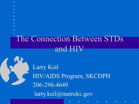 The Connection Between STDs and HIV Larry Keil HIV/AIDS Program, SKCDPH 206-296-4649