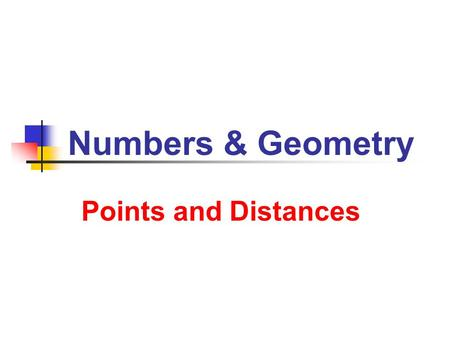 Numbers & Geometry Points and Distances. 6/3/2013 Numbers and Geometry 2 Distance d between numbers a and b d = Example: 12 + 8 | = Points and Distances.