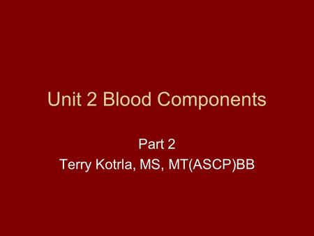 Part 2 Terry Kotrla, MS, MT(ASCP)BB