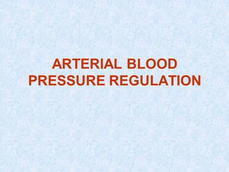 ARTERIAL BLOOD PRESSURE REGULATION. Definitions Arterial blood pressure Mean arterial pressure –= Diastolic + 1/3 pulse pressure Systolic blood pressure.