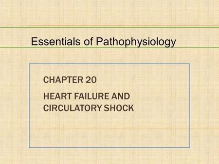 CHAPTER 20 HEART FAILURE AND CIRCULATORY SHOCK Essentials of Pathophysiology.