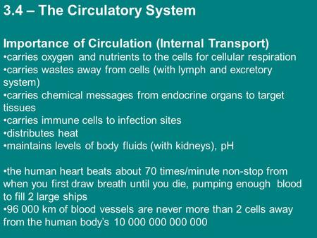 3.4 – The Circulatory System Importance of Circulation (Internal Transport) carries oxygen and nutrients to the cells for cellular respiration carries.
