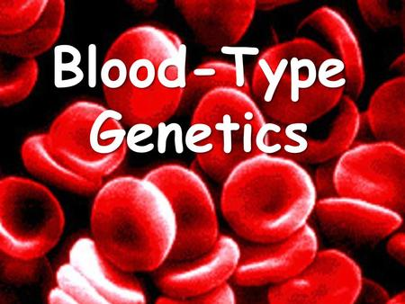 Blood-Type Genetics. Blood Cell Antigens Blood types are the result of the presence (or absence) of antigens (molecules) on the surface of the individual's.