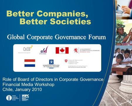 Better Companies, Better Societies Global Corporate Governance Forum Role of Board of Directors in Corporate Governance Financial Media Workshop Chile,