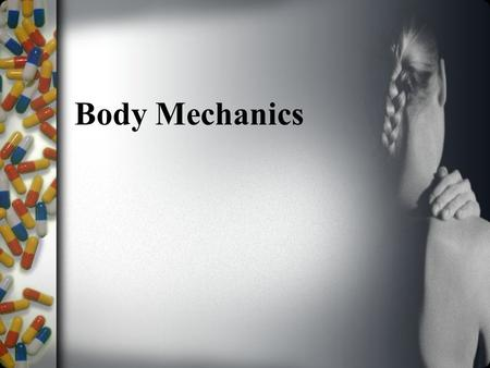 Body Mechanics. Terms relating to body mechanics –Body mechanics: using all of body parts efficiently to safely lift and move –Body alignments: refers.