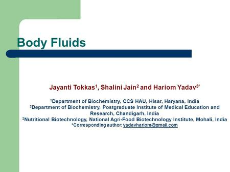 Body Fluids Jayanti Tokkas 1, Shalini Jain 2 and Hariom Yadav 3* 1 Department of Biochemistry, CCS HAU, Hisar, Haryana, India 2 Department of Biochemistry,