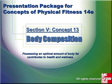 Presentation Package for Concepts of Physical Fitness 14e Section V: Concept 13 Body Composition Possessing an optimal amount of body fat contributes to.