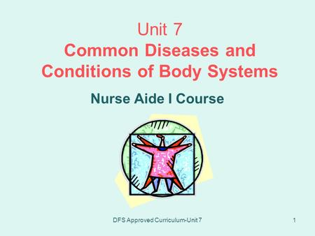 DFS Approved Curriculum-Unit 71 Unit 7 Common Diseases and Conditions of Body Systems Nurse Aide I Course.