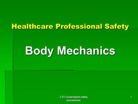 Healthcare Professional Safety Body Mechanics 2.01 Understand safety procedures 1.
