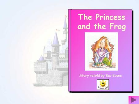 The Princess and the Frog Story retold by Bev Evans.