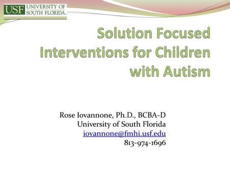 Rose Iovannone, Ph.D., BCBA-D University of South Florida 813-974-1696.