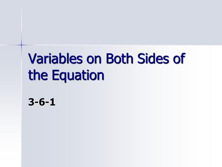 Variables on Both Sides of the Equation 3-6-1. Moving terms When a one step equation is solved, essentially the constants are sorted to one side of the.