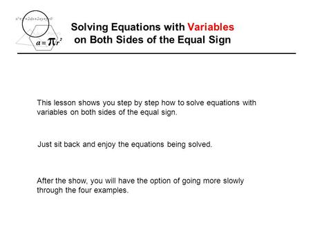 Solving Equations with Variables on Both Sides of the Equal Sign This lesson shows you step by step how to solve equations with variables on both sides.