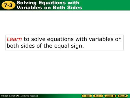 Solving Equations with Variables on Both Sides 7-3 Learn to solve equations with variables on both sides of the equal sign.
