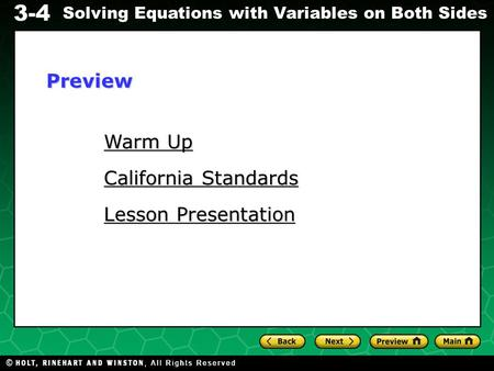 3-4 Solving Equations with Variables on Both Sides Warm Up Warm Up California Standards California Standards Lesson Presentation Lesson PresentationPreview.