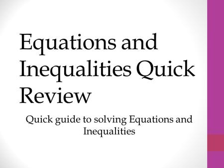 Equations and Inequalities Quick Review Quick guide to solving Equations and Inequalities.
