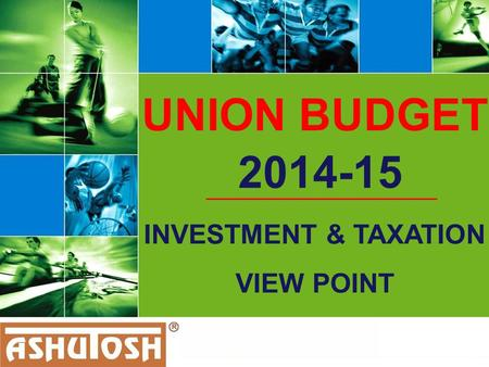 UNION BUDGET 2014-15 INVESTMENT & TAXATION VIEW POINT.
