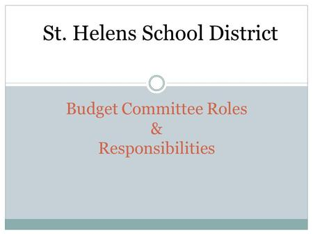 Budget Committee Roles & Responsibilities St. Helens School District.