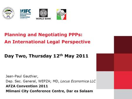 1 Planning and Negotiating PPPs: An International Legal Perspective Day Two, Thursday 12 th May 2011 Jean-Paul Gauthier, Dep. Sec. General, WEPZA; MD,