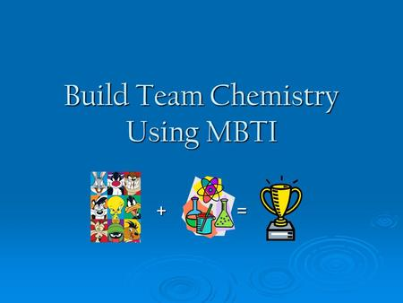 +=+= +=+= Build Team Chemistry Using MBTI. Questions we will answer today!  What is MBTI and how does it help build chemistry?  What is my best-fit.