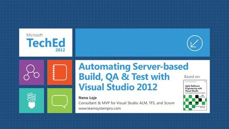 Automating Server-based Build, QA & Test with Visual Studio 2012 Neno Loje Consultant & MVP for Visual Studio ALM, TFS, and Scrum www.teamsystempro.com.