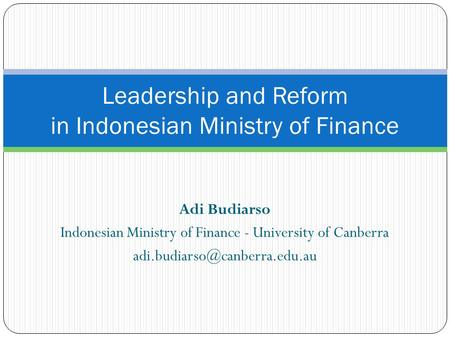 Adi Budiarso Indonesian Ministry of Finance - University of Canberra Leadership and Reform in Indonesian Ministry of Finance.