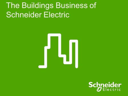 The Buildings Business of Schneider Electric. Schneider Electric – Buildings Business - Corporate Presentation, October 2009 2 We help the best buildings.