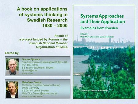 A book on applications of systems thinking in Swedish Research 1980 – 2000 Result of a project funded by Formas – the Swedish National Member Organization.